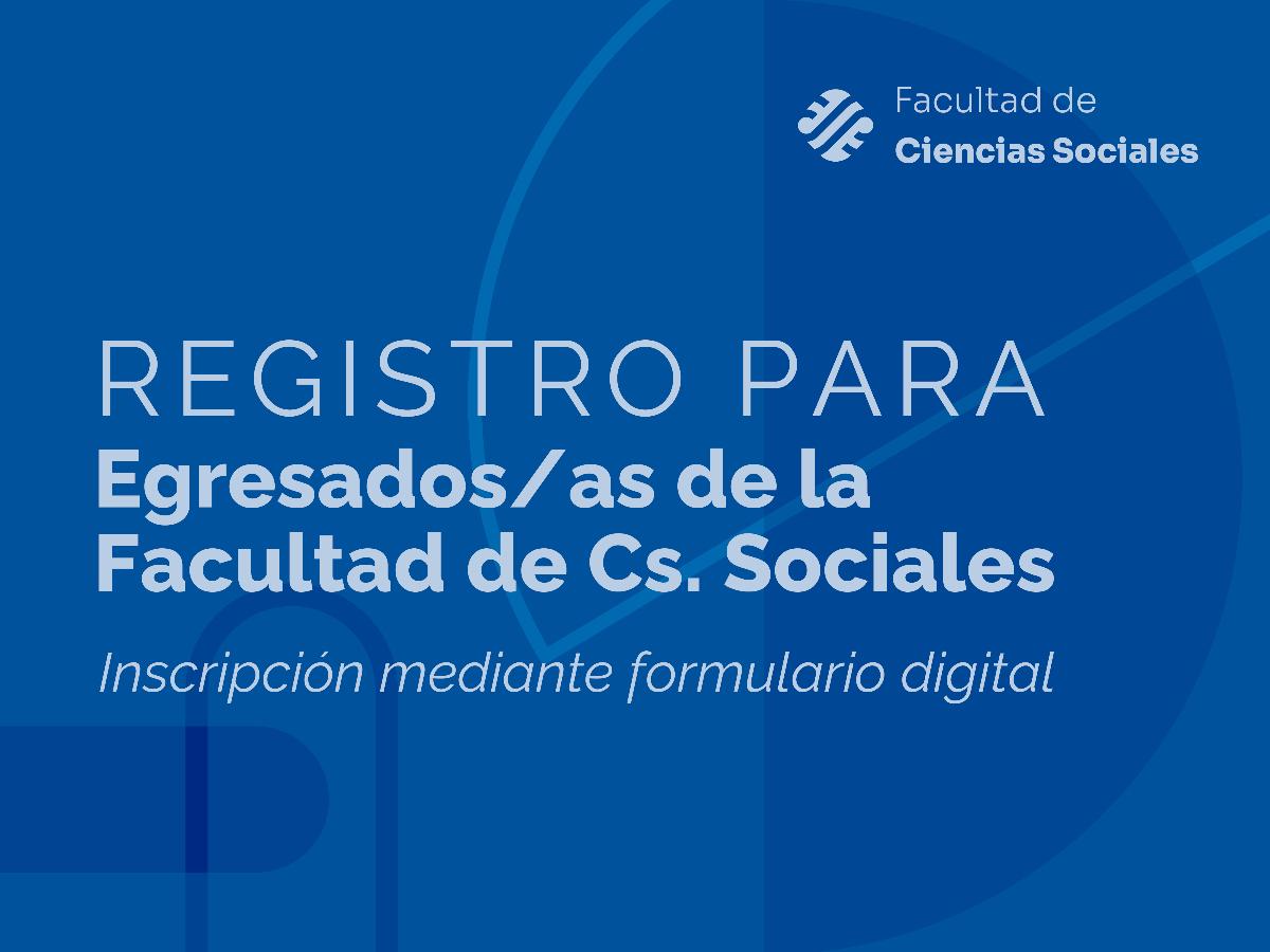 Registro para egresados y egresadas de la Facultad de Ciencias Sociales